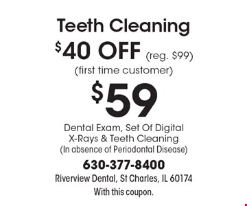 Teeth Cleaning $40 OFF (reg. $99) (first time customer) $59Dental Exam, Set Of Digital X-Rays & Teeth Cleaning (In absence of Periodontal Disease). With this coupon.