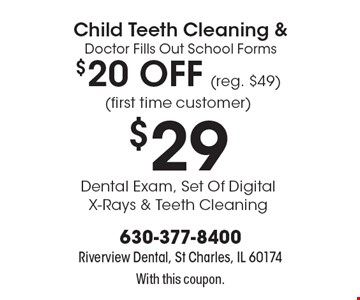 Child Teeth Cleaning & Doctor Fills Out School Forms $20 OFF (reg. $49)(first time customer) $29 Dental Exam, Set Of Digital X-Rays & Teeth Cleaning . With this coupon.
