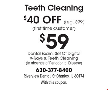 Teeth Cleaning $40 off (reg. $99) (first time customer) $59 Dental Exam, Set Of Digital X-Rays & Teeth Cleaning (In absence of Periodontal Disease). With this coupon.