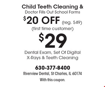 Child Teeth Cleaning & Doctor Fills Out School Forms $20 off (reg. $49) (first time customer). $29 Dental Exam, Set Of Digital X-Rays & Teeth Cleaning. With this coupon.