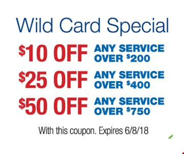 $10 Off Any Service Over $200, $25 Off Any Service Over $400, $50 Off Any Service Over $750