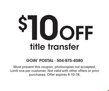 $10 OFF title transfer. Must present this coupon, photocopies not accepted.Limit one per customer. Not valid with other offers or prior purchases. Offer expires 8-10-18.