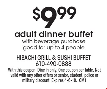 $9.99 adult dinner buffet with beverage purchase good for up to 4 people. With this coupon. Dine in only. One coupon per table. Not valid with any other offers or senior, student, police or military discount. Expires 4-6-18.CM1