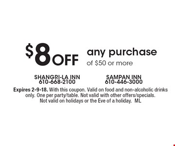 $8 Off any purchase of $50 or more. Expires 2-9-18. With this coupon. Valid on food and non-alcoholic drinks only. One per party/table. Not valid with other offers/specials. Not valid on holidays or the Eve of a holiday.ML