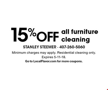 15% OFF all furniture cleaning. Minimum charges may apply. Residential cleaning only. Expires 5-11-18. Go to LocalFlavor.com for more coupons.