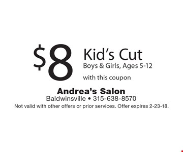 $8 Kid's Cut Boys & Girls, Ages 5-12 with this coupon. Not valid with other offers or prior services. Offer expires 2-23-18.