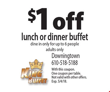 $1 off lunch or dinner buffet. Dine in only for up to 6 people adults only. With this coupon. One coupon per table. Not valid with other offers. Exp. 5/4/18.