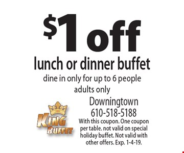 $1 off lunch or dinner buffet dine in only for up to 6 people adults only. With this coupon. One coupon per table. Not valid on special holiday buffet. Not valid with other offers. Exp. 1-4-19.