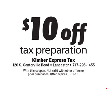 $10 off tax preparation. With this coupon. Not valid with other offers or  prior purchases. Offer expires 3-31-18.
