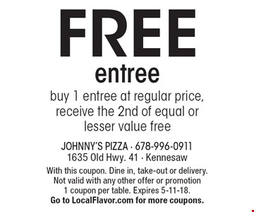 FREE entree. Buy 1 entree at regular price, receive the 2nd of equal or lesser value free. With this coupon. Dine in, take-out or delivery. Not valid with any other offer or promotion 1 coupon per table. Expires 5-11-18. Go to LocalFlavor.com for more coupons.