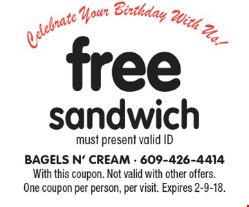 Free sandwich, must present valid ID. With this coupon. Not valid with other offers. One coupon per person, per visit. Expires 2-9-18.