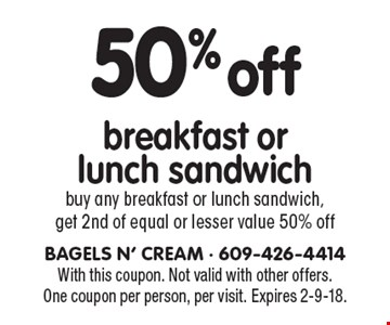 50% off breakfast or lunch sandwich. Buy any breakfast or lunch sandwich, get 2nd of equal or lesser value 50% off. With this coupon. Not valid with other offers. One coupon per person, per visit. Expires 2-9-18.