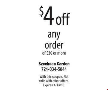 $4 off any order of $30 or more. With this coupon. Not valid with other offers. Expires 4/13/18.