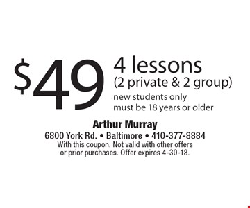 $49 4 lessons (2 private & 2 group) new students only must be 18 years or older. With this coupon. Not valid with other offers or prior purchases. Offer expires 4-30-18.