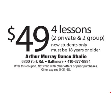 $49 4 lessons (2 private & 2 group). New students only. Must be 18 years or older. With this coupon. Not valid with other offers or prior purchases.Offer expires 5-31-18.