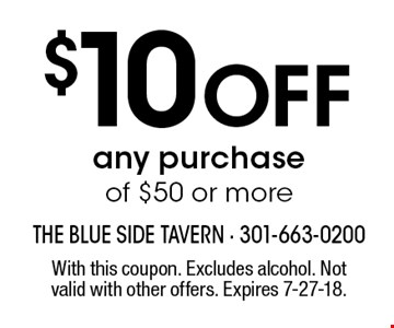 $10 Off any purchase of $50 or more. With this coupon. Excludes alcohol. Not valid with other offers. Expires 7-27-18.