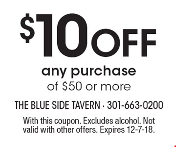 $10 Off any purchase of $50 or more. With this coupon. Excludes alcohol. Not valid with other offers. Expires 12-7-18.