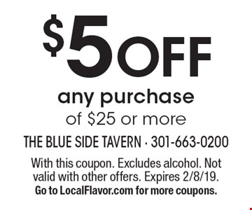 $5 Off any purchase of $25 or more. With this coupon. Excludes alcohol. Not valid with other offers. Expires 2/8/19. Go to LocalFlavor.com for more coupons.