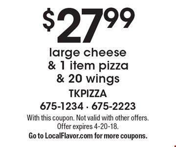 $27.99 large cheese & 1 item pizza & 20 wings. With this coupon. Not valid with other offers. Offer expires 4-20-18. Go to LocalFlavor.com for more coupons.