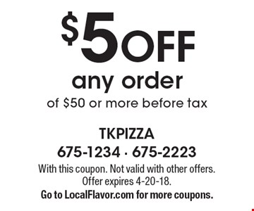 $5 OFF any order of $50 or more before tax. With this coupon. Not valid with other offers. Offer expires 4-20-18. Go to LocalFlavor.com for more coupons.