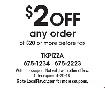 $2 OFF any order of $20 or more before tax. With this coupon. Not valid with other offers. Offer expires 4-20-18. Go to LocalFlavor.com for more coupons.