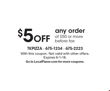 $5 Off any order of $50 or more before tax. With this coupon. Not valid with other offers. Expires 6-1-18. Go to LocalFlavor.com for more coupons.