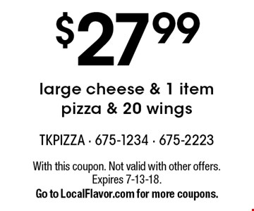 $27.99 large cheese & 1 item pizza & 20 wings. With this coupon. Not valid with other offers. Expires 7-13-18. Go to LocalFlavor.com for more coupons.