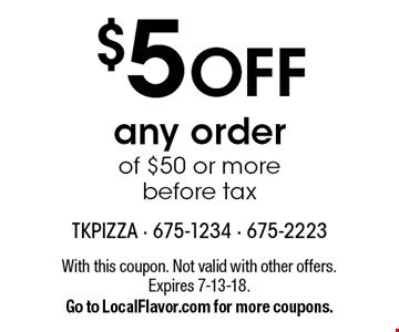 $5 OFF any order of $50 or more before tax. With this coupon. Not valid with other offers. Expires 7-13-18. Go to LocalFlavor.com for more coupons.