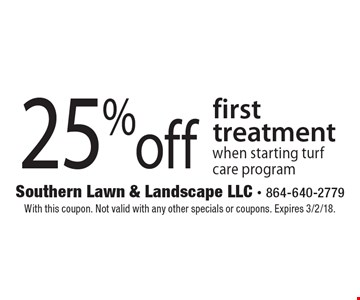 25% off first treatment when starting turf care program. With this coupon. Not valid with any other specials or coupons. Expires 3/2/18.