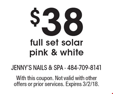 $38 full set solar pink & white. With this coupon. Not valid with other offers or prior services. Expires 3/2/18.