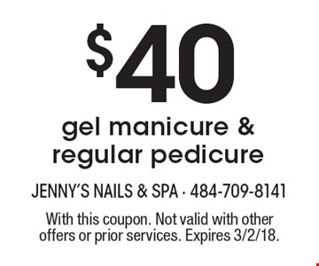 $40 gel manicure & regular pedicure. With this coupon. Not valid with other offers or prior services. Expires 3/2/18.