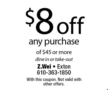 $8 off any purchase of $45 or more, dine in or take-out. With this coupon. Not valid with other offers.