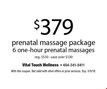 $379 prenatal massage package. 6 one-hour prenatal massages. Reg. $510 - save over $130. With this coupon. Not valid with other offers or prior services. Exp. 3/9/18.
