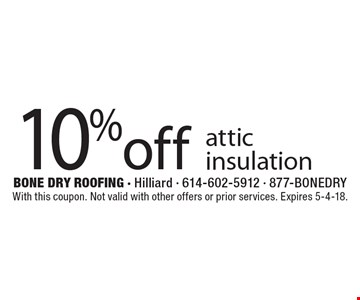 10% off attic insulation. With this coupon. Not valid with other offers or prior services. Expires 5-4-18.