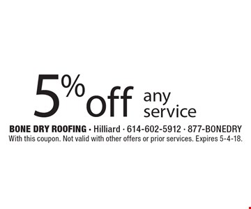 5% off any service. With this coupon. Not valid with other offers or prior services. Expires 5-4-18.