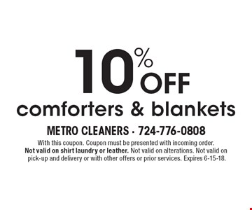 10% Off comforters & blankets. With this coupon. Coupon must be presented with incoming order. Not valid on shirt laundry or leather. Not valid on alterations. Not valid on pick-up and delivery or with other offers or prior services. Expires 6-15-18.