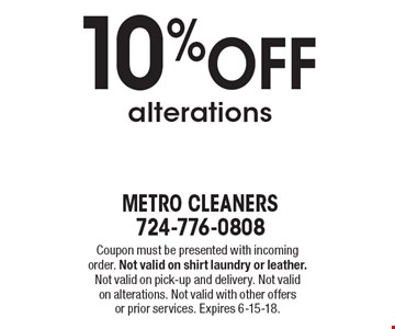 10% Off alterations. Coupon must be presented with incoming order. Not valid on shirt laundry or leather. Not valid on pick-up and delivery. Not valid on alterations. Not valid with other offers or prior services. Expires 6-15-18.