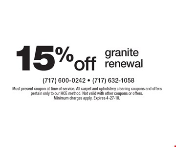 15% off granite renewal. Must present coupon at time of service. All carpet and upholstery cleaning coupons and offers pertain only to our HCE method. Not valid with other coupons or offers. Minimum charges apply. Expires 4-27-18.