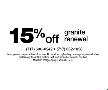 15% off granite renewal. Must present coupon at time of service. All carpet and upholstery cleaning coupons and offers pertain only to our HCE method. Not valid with other coupons or offers. Minimum charges apply. Expires 6-15-18.