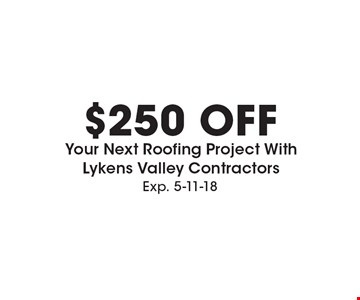 $250 Off Your Next Roofing Project With Lykens Valley Contractors. Exp. 5-11-18