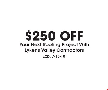 $250 Off Your Next Roofing Project With Lykens Valley Contractors. Exp. 7-13-18