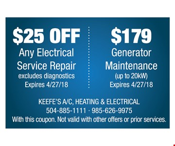 $25 off any electrical service repair excludes diagnostics or $179 Generator Maintenance up to 20kw. Expires 4-27-18.