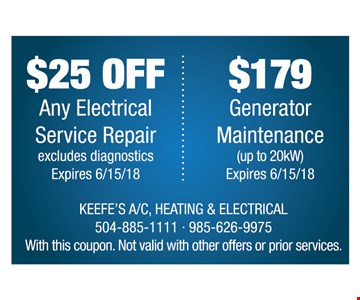 $25 Off Any Electrical service repair excludes diagnostics. $179 Generator Maintenance up to 20 kW. expires 6/15/18