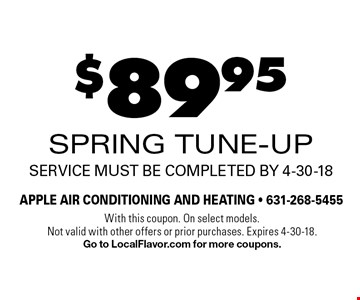 $89.95 Spring Tune-Up. Service must be completed by 4-30-18. With this coupon. On select models. Not valid with other offers or prior purchases. Expires 4-30-18. Go to LocalFlavor.com for more coupons.