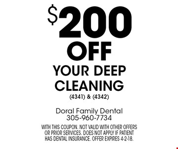 $200 off your deep cleaning (4341) & (4342). With this coupon. Not valid with other offers or prior services. Does not apply if patient has dental insurance. Offer expires 4-2-18.