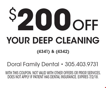 $200 off your deep cleaning (4341) & (4342). With this coupon. Not valid with other offers or prior services. Does not apply if patient has dental insurance. Expires 7/2/18.
