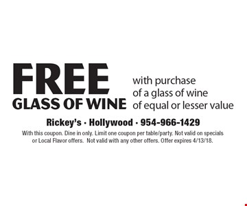 free glass of wine with purchase of a glass of wine of equal or lesser value. With this coupon. Dine in only. Limit one coupon per table/party. Not valid on specials or Local Flavor offers. Not valid with any other offers. Offer expires 4/13/18.
