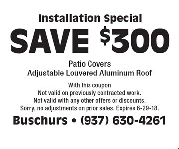 SAVE $300 Installation Special. Patio Covers Adjustable Louvered Aluminum Roof. With this coupon Not valid on previously contracted work. Not valid with any other offers or discounts. Sorry, no adjustments on prior sales. Expires 6-29-18.