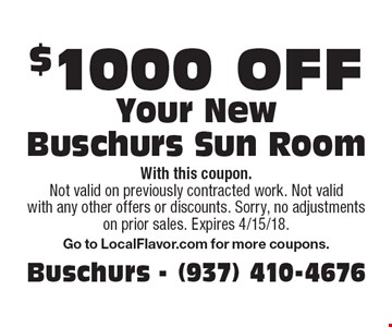 $1000 off Your New Buschurs Sun Room. With this coupon. Not valid on previously contracted work. Not valid with any other offers or discounts. Sorry, no adjustments on prior sales. Expires 4/15/18. Go to LocalFlavor.com for more coupons.