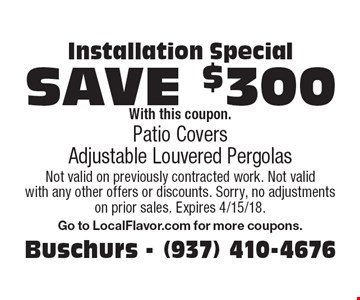 Installation Special. Patio Covers Adjustable Louvered Pergolas Save $300 With this coupon. Not valid on previously contracted work. Not valid with any other offers or discounts. Sorry, no adjustments on prior sales. Expires 4/15/18. Go to LocalFlavor.com for more coupons.